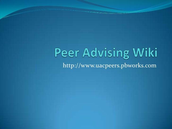 Peer Advising Wiki<br />http://www.uacpeers.pbworks.com<br />