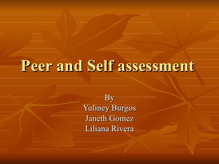 Peer and Self assessment  By Yuliney Burgos Janeth Gomez Liliana Rivera