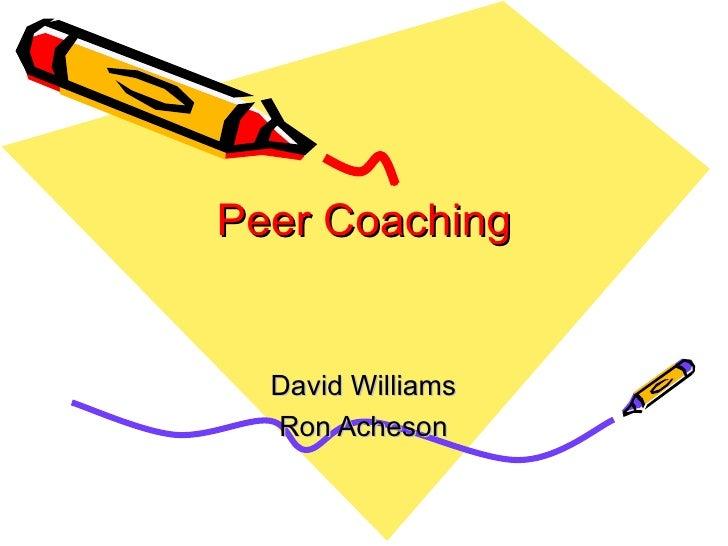 Peer Coaching David Williams Ron Acheson