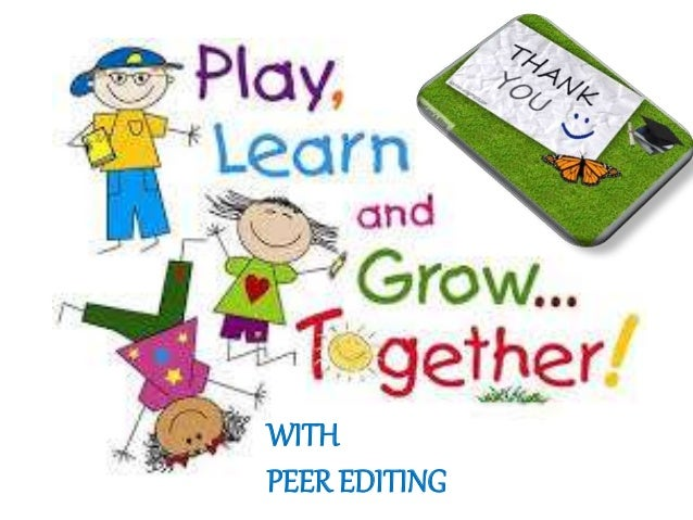 advantages of peer editing Peer editing and writing as process  advantages of group collaboration in the  writing process include the reduction of writing anxiety, overcoming some of the.