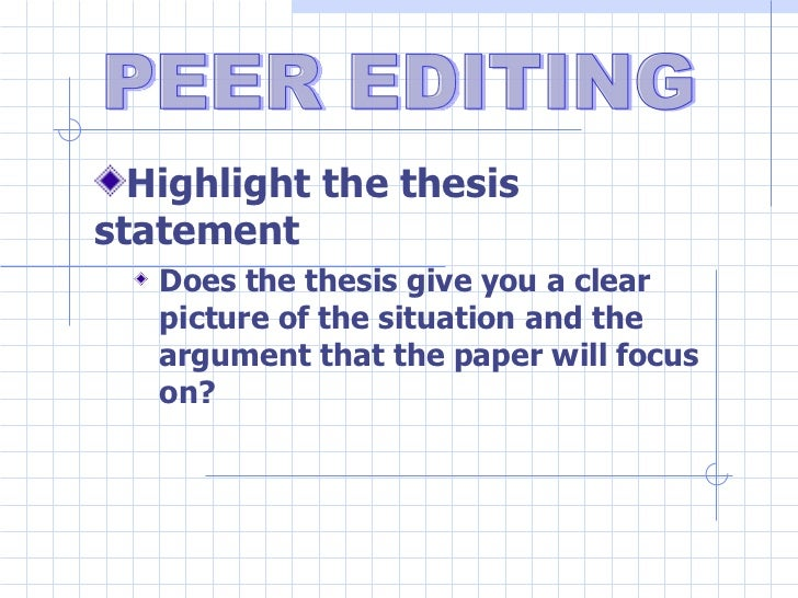 <ul><li>Highlight the thesis statement </li></ul><ul><ul><li>Does the thesis give you a clear picture of the situation and...