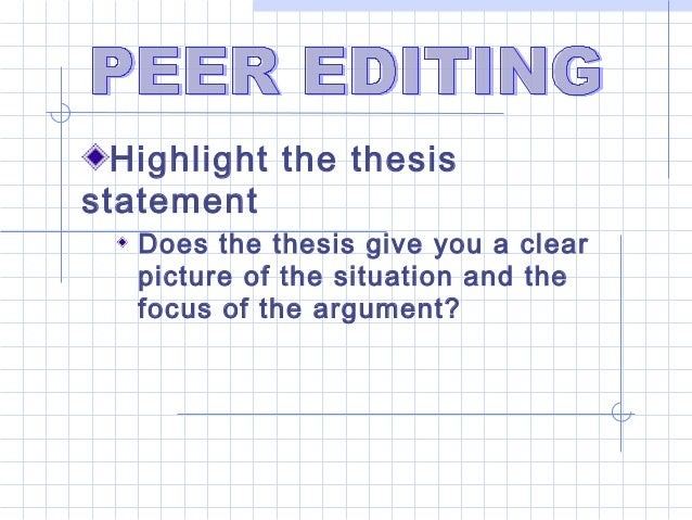 Highlight the thesisstatement   Does the thesis give you a clear   picture of the situation and the   focus of the argument?