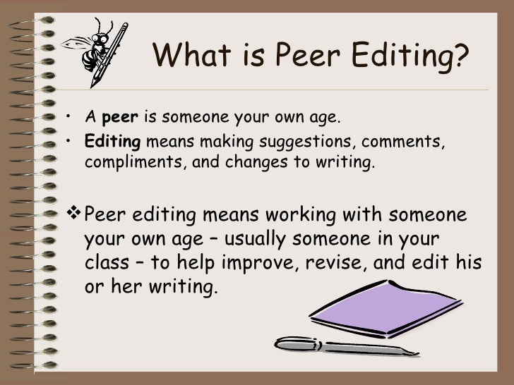 essay peer editing Depauw writing center/dr susan hahn your name peer editing sheet paper writer's name 1 talk to the paper writer about any concerns s/he may have about the paper read through the paper fairly quickly to get a sense of the whole thing read primarily to see if you can follow the argument do you have questions as.