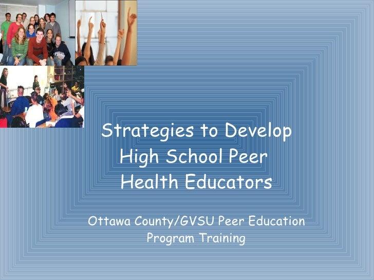 Strategies to Develop High School Peer  Health Educators Ottawa County/GVSU Peer Education Program Training