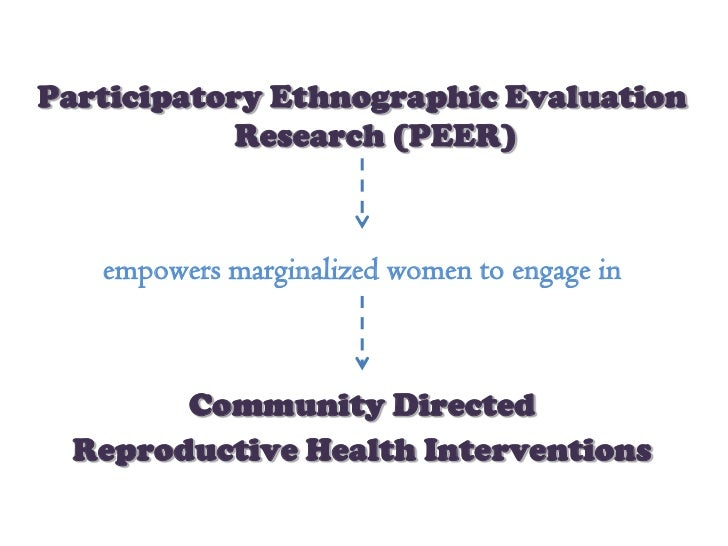 Participatory Ethnographic Evaluation            Research (PEER)   empowers marginalized women to engage in        Communi...