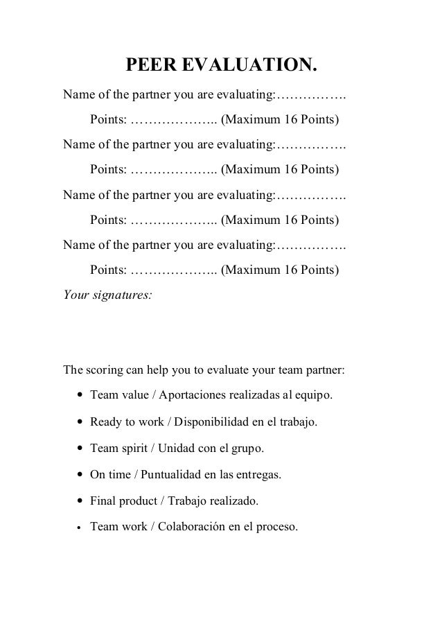 PEER EVALUATION. Name of the partner you are evaluating:……………. Points: ……………….. (Maximum 16 Points) Name of the partner yo...