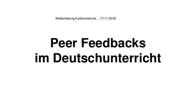 Weiterbildung Kantonsschule …17.11.2016 Peer Feedbacks im Deutschunterricht