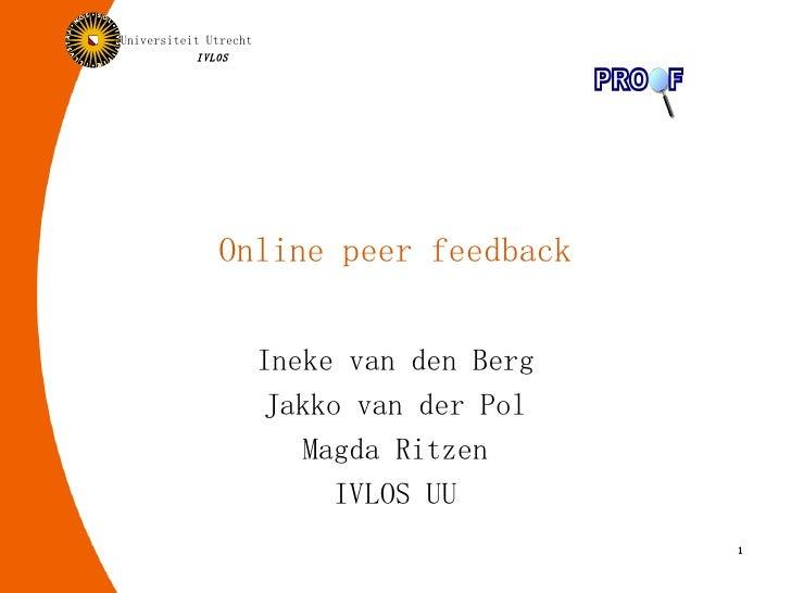 Online peer feedback Ineke van den Berg Jakko van der Pol Magda Ritzen IVLOS UU