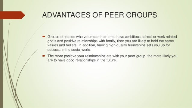 disadvantages of peer groups What do you think about peer mentoring which are the advantages and disadvantages of this approach lessons learnt from someone who has installed a peer mentoring programme in their company.