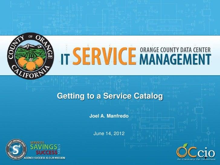 Getting to a Service Catalog        Joel A. Manfredo         June 14, 2012                               1