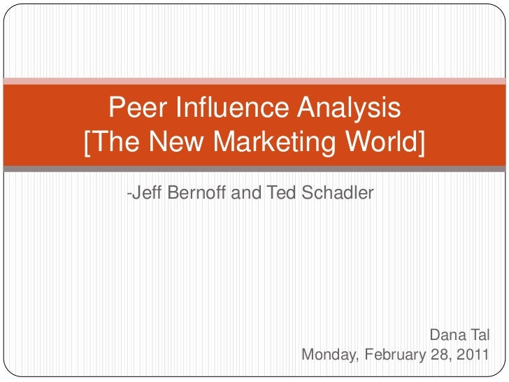 -Jeff Bernoff and Ted Schadler<br />Peer Influence Analysis[The New Marketing World]<br />Dana Tal<br />Monday, February 2...