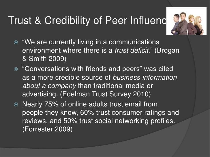 """Trust & Credibility of Peer Influence<br />""""We are currently living in a communications environment where there is a trust..."""