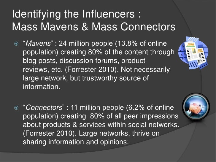 """Identifying the Influencers :Mass Mavens & Mass Connectors<br />""""Mavens"""" : 24 million people (13.8% of online population) ..."""