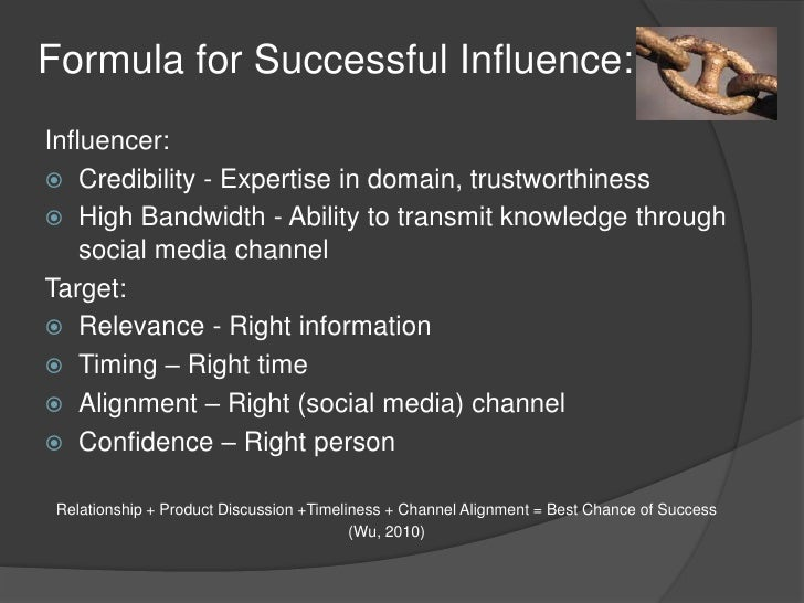 Formula for Successful Influence:<br />Influencer:<br />Credibility - Expertise in domain, trustworthiness<br />High Bandw...