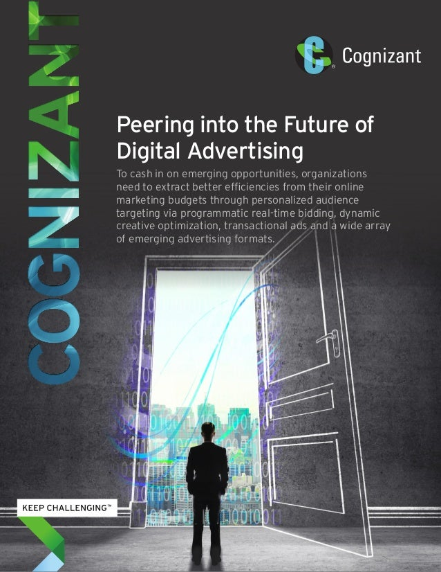 Peering into the Future of Digital Advertising To cash in on emerging opportunities, organizations need to extract better ...