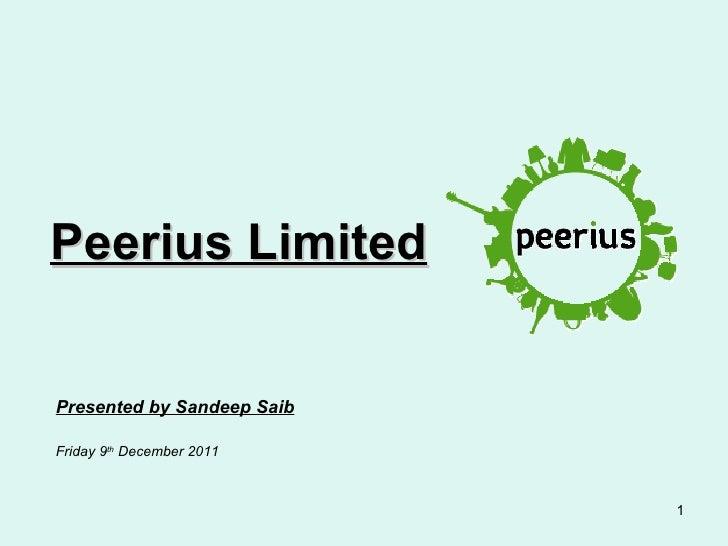 Peerius LimitedPresented by Sandeep SaibFriday 9th December 2011                            1
