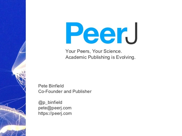 Your Peers, Your Science.             Academic Publishing is Evolving.Pete BinfieldCo-Founder and Publisher@p_binfieldpete...