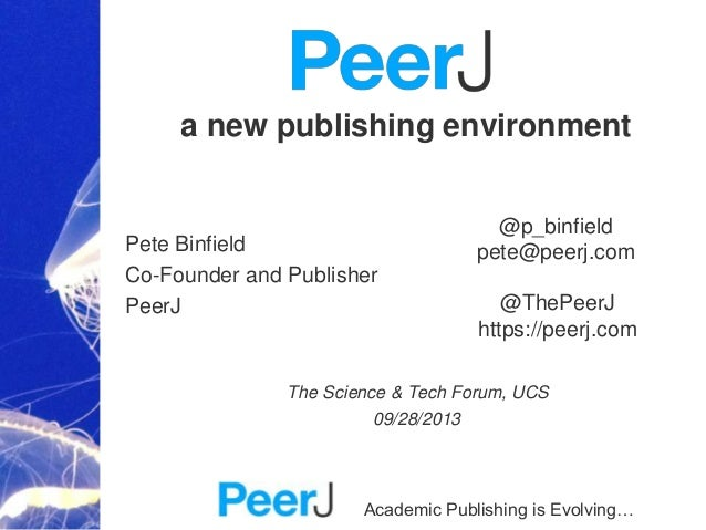 Academic Publishing is Evolving… a new publishing environment Pete Binfield Co-Founder and Publisher PeerJ The Science & T...