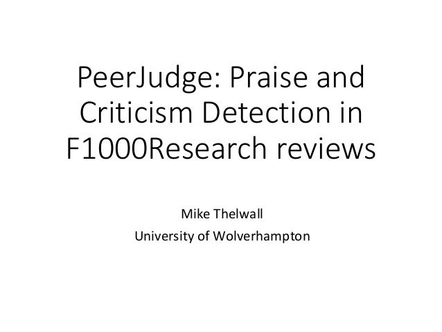 PeerJudge: Praise and Criticism Detection in F1000Research reviews Mike Thelwall University of Wolverhampton