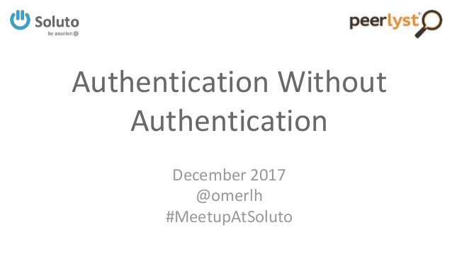 Authentication Without Authentication December 2017 @omerlh #MeetupAtSoluto