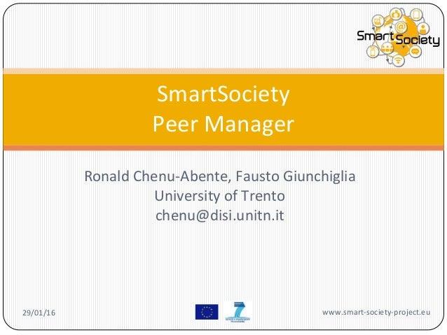 Ronald Chenu-Abente, Fausto Giunchiglia University of Trento chenu@disi.unitn.it SmartSociety Peer Manager 29/01/16 www.sm...