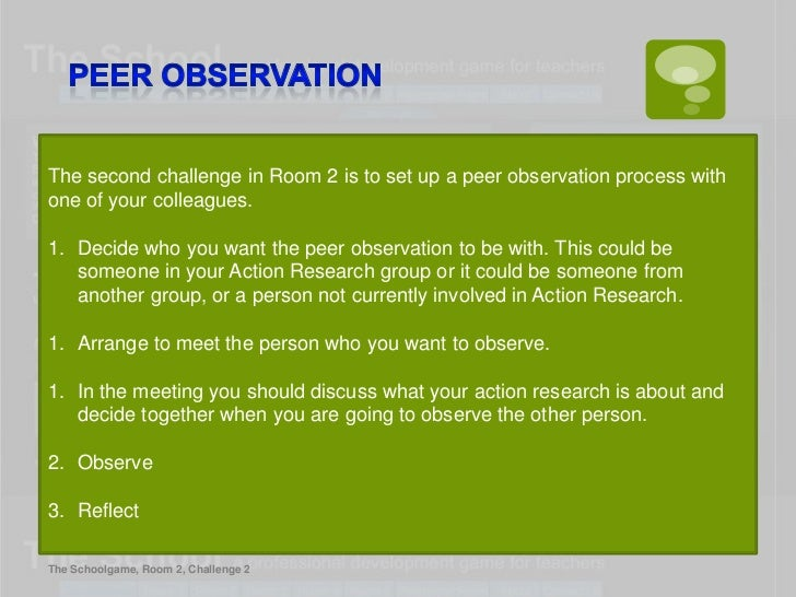 The second challenge in Room 2 is to set up a peer observation process withone of your colleagues.1. Decide who you want t...