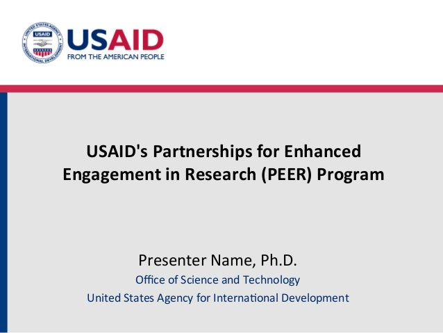 USAIDs Partnerships for Enhanced  Engagement in Research (PEER) Program                 Presenter Na...