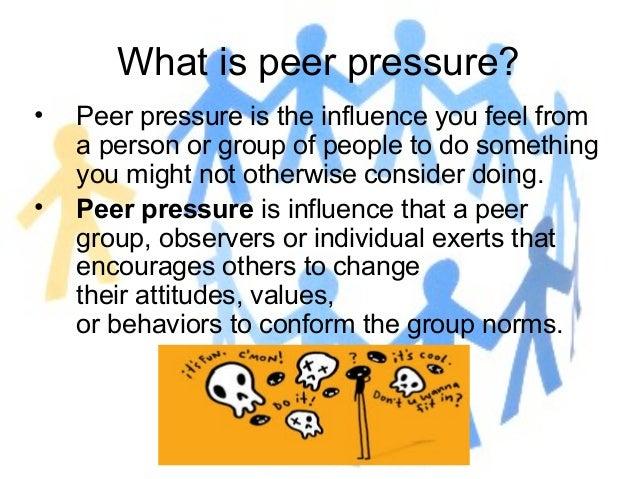 peer pressure is one thing that 5 reasons peer pressure is a good thing  most people think of peer pressure as this awful thing that makes teenagers drink beer,  in one british study,.