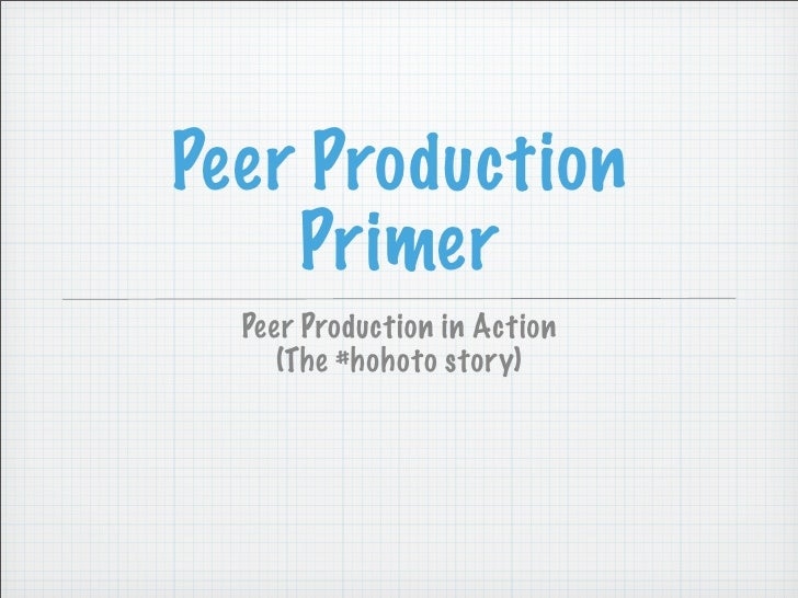 Peer Production     Primer   Peer Production in Action      (The #hohoto story)