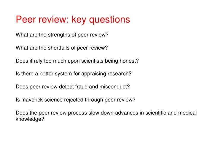 peer review questions research paper Peer review peer review michael j devry university considering the most integral part of one's paper, the data and information provided has to be well founded that is why the research portion is the most important part anyone, can form an opinion, in which in the individual's point of view might drown out the factual evidence.