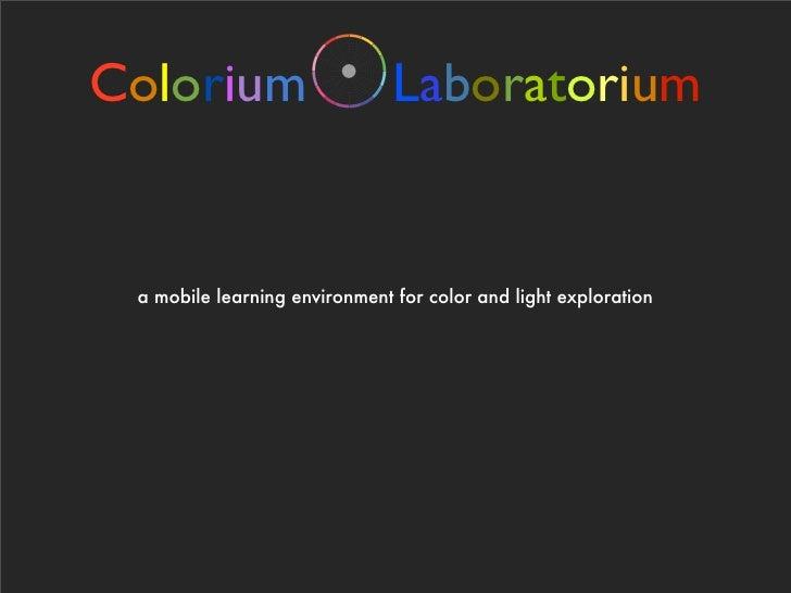 Colorium                       Laboratorium    a mobile learning environment for color and light exploration
