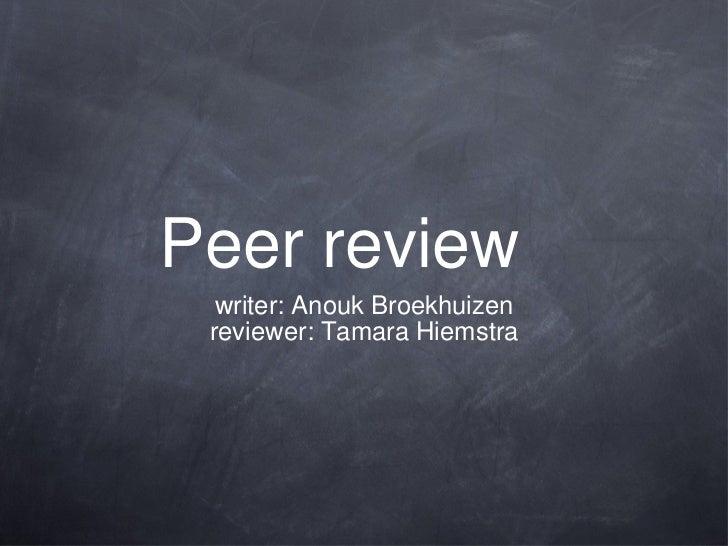 Peer review <ul><li>writer: Anouk Broekhuizen </li></ul><ul><li>reviewer: Tamara Hiemstra </li></ul>