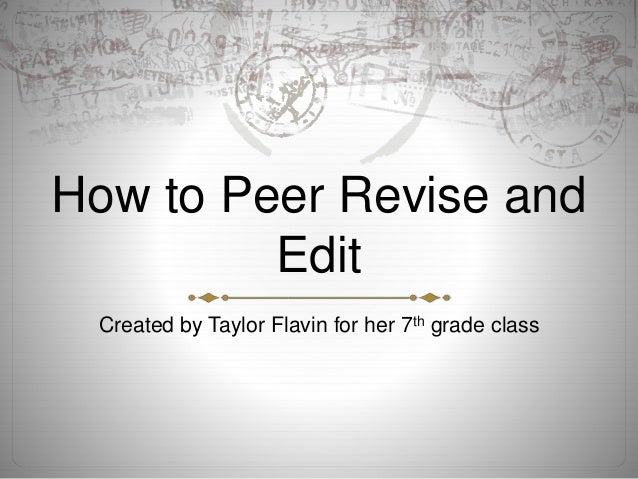 How to Peer Revise and Edit Created by Taylor Flavin for her 7th grade class