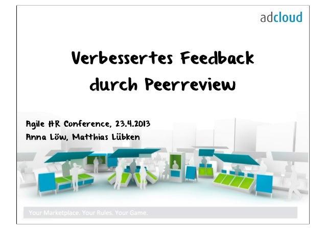 Verbessertes Feedbackdurch PeerreviewAgile HR Conference, 23.4.2013Anna Löw, Matthias Lübken