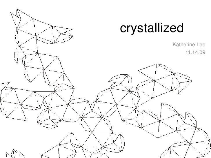 crystallized<br />Katherine Lee<br />11.14.09<br />