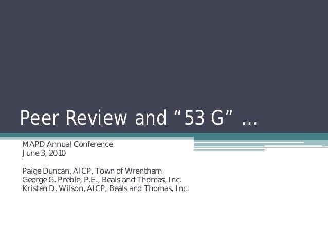 """Peer Review and """"53 G"""" …MAPD Annual ConferenceJune 3, 2010Paige Duncan, AICP, Town of WrenthamGeorge G. Preble, P.E., Beal..."""