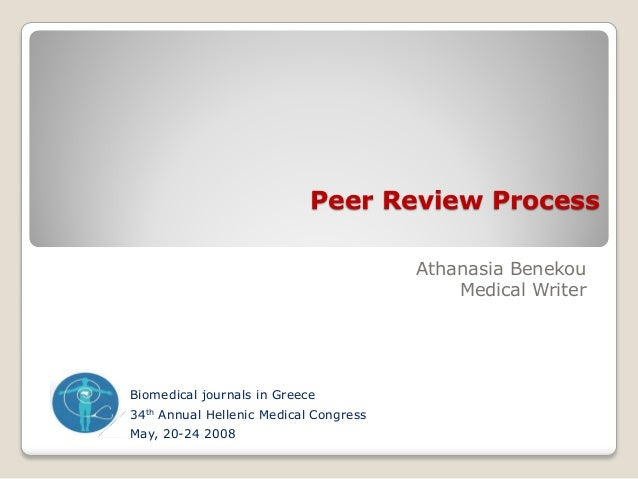 Peer Review Process Athanasia Benekou Medical Writer Biomedical journals in Greece 34th Annual Hellenic Medical Congress M...