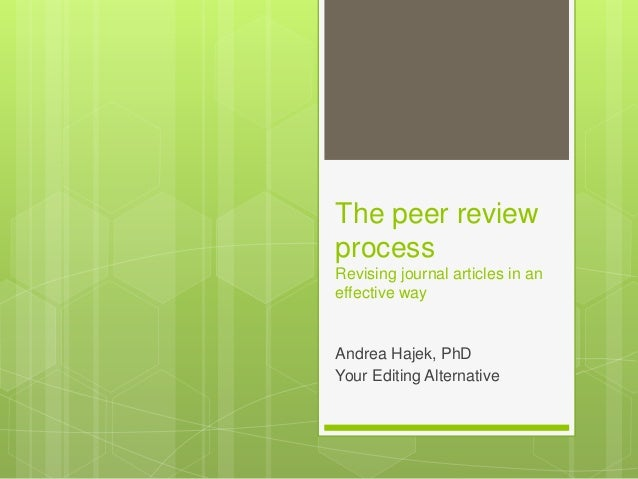 The peer review process Revising journal articles in an effective way Andrea Hajek, PhD Your Editing Alternative