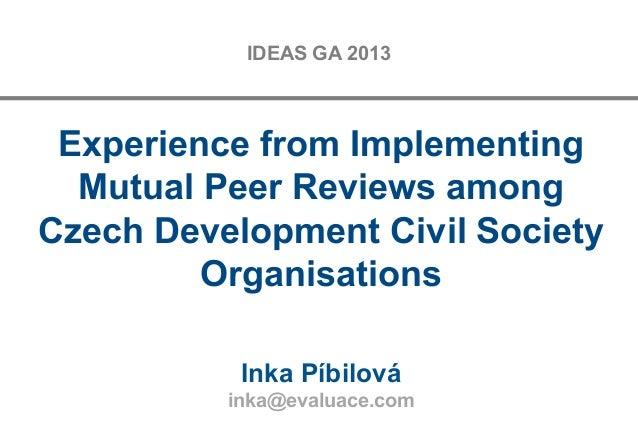 Experience from ImplementingMutual Peer Reviews amongCzech Development Civil SocietyOrganisationsInka Píbilováinka@evaluac...