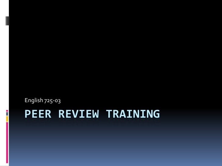 PEER REVIEW TRAINING<br />English 725-03<br />