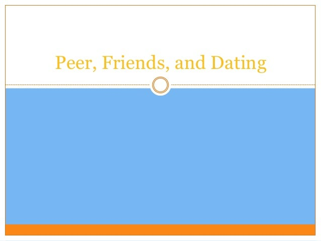 Peer, Friends, and Dating