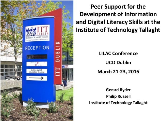 Peer Support for the Development of Information and Digital Literacy Skills at the Institute of Technology Tallaght Gerard...