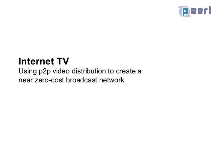 Internet TV Using p2p video distribution to create a  near zero-cost broadcast network