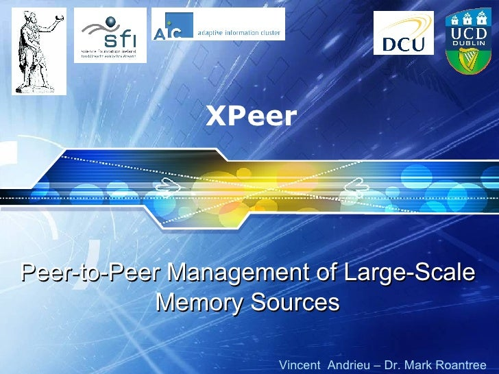 XPeer Peer-to-Peer Management of Large-Scale Memory Sources Vincent  Andrieu – Dr. Mark Roantree