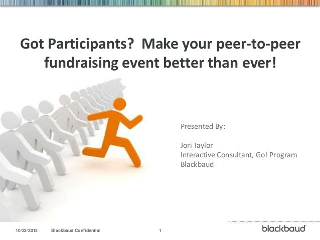 Got Participants? Make your peer-to-peer fundraising event better than ever!  Presented By:  Presented By:  Jori Taylor In...