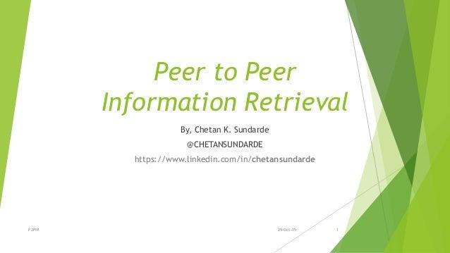 Peer to Peer Information Retrieval By, Chetan K. Sundarde @CHETANSUNDARDE https://www.linkedin.com/in/chetansundarde 29-Oc...