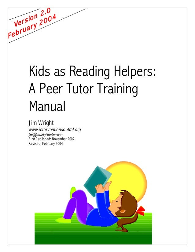 Kids as Reading Helpers:  A Peer Tutor Training  Manual  Jim Wright  www.interventioncentral.org  jim@jimwrightonline.com ...