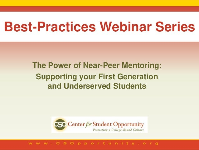 Best-Practices Webinar Series    The Power of Near-Peer Mentoring:     Supporting your First Generation        and Underse...