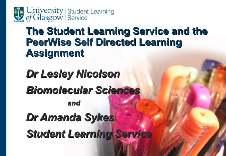The Student Learning Service and thePeerWise Self Directed LearningAssignmentDr Lesley NicolsonBiomolecular Sciences      ...