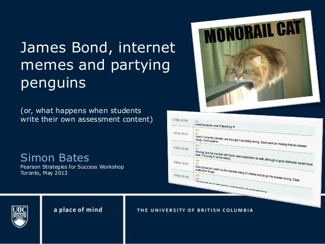 James Bond, internet memes and partying penguins (or, what happens when students write their own assessment content) Simon...
